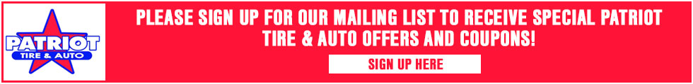 Please sign up for our mailing list to receive special Patriot Tire & Auto Offers and coupons!
